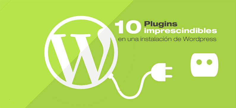 10 Plugins imprescindibles en una instalación WordPress
