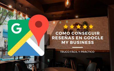 Cómo conseguir reseñas en Google My Business – Truco fácil y práctico