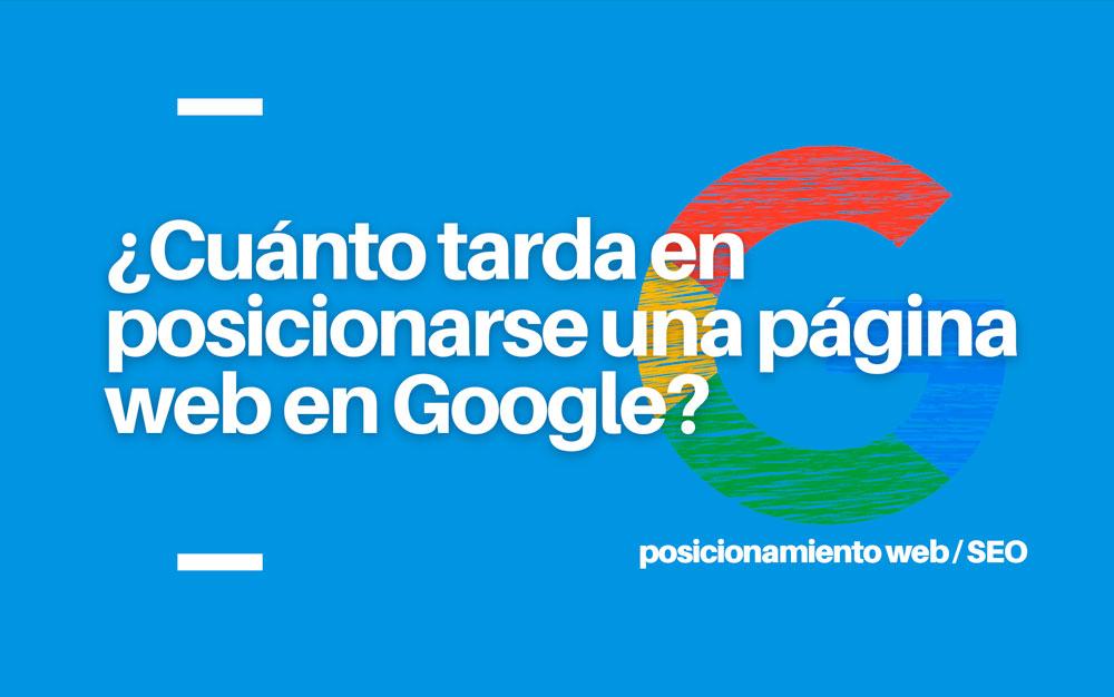 ¿Cuánto tarda en posicionarse una página web en Google?